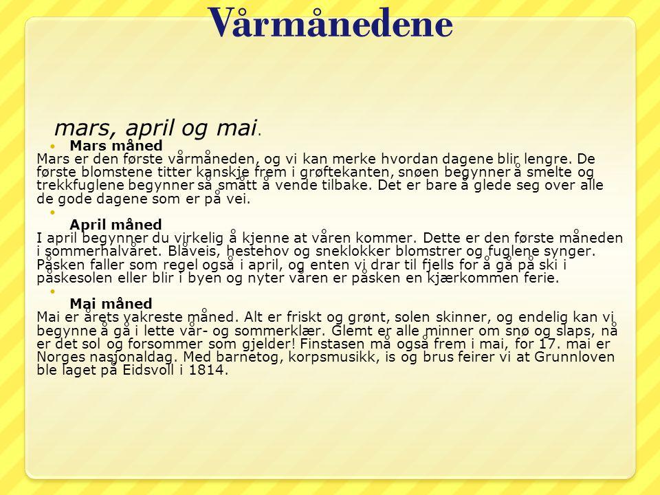 Vårmånedene mars, april og mai. Mars måned