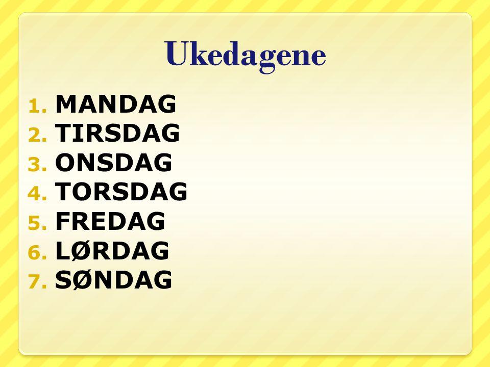 Ukedagene MANDAG TIRSDAG ONSDAG TORSDAG FREDAG LØRDAG SØNDAG