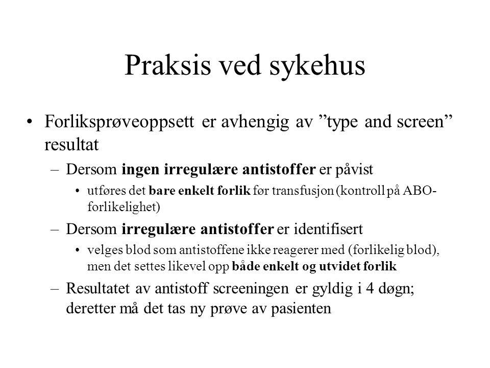 Praksis ved sykehus Forliksprøveoppsett er avhengig av type and screen resultat. Dersom ingen irregulære antistoffer er påvist.