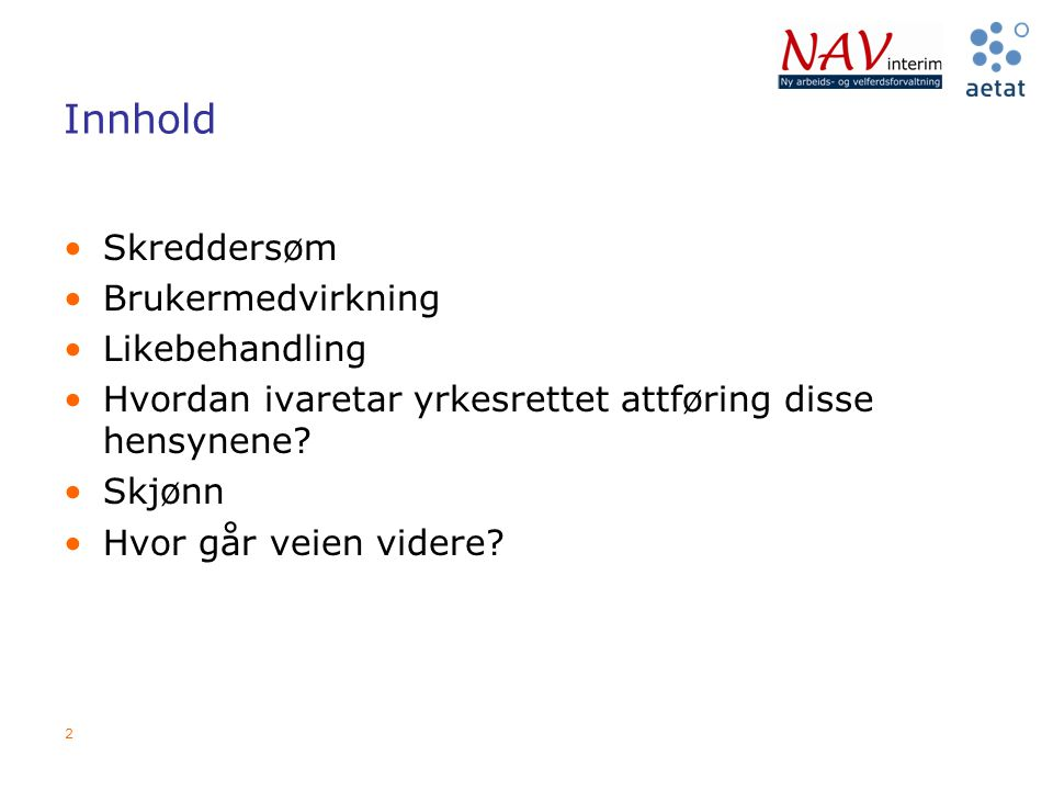 Innhold Skreddersøm Brukermedvirkning Likebehandling