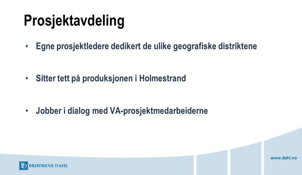 Prosjektavdeling Egne prosjektledere dedikert de ulike geografiske distriktene. Sitter tett på produksjonen i Holmestrand.