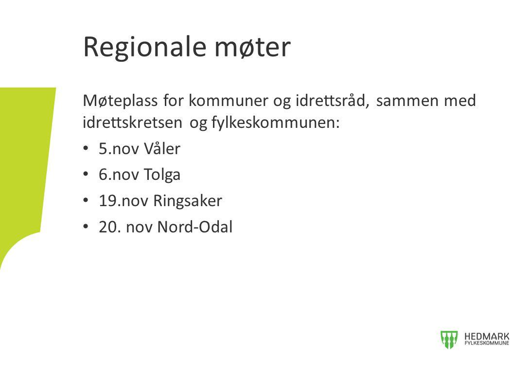 Regionale møter Møteplass for kommuner og idrettsråd, sammen med idrettskretsen og fylkeskommunen: 5.nov Våler.