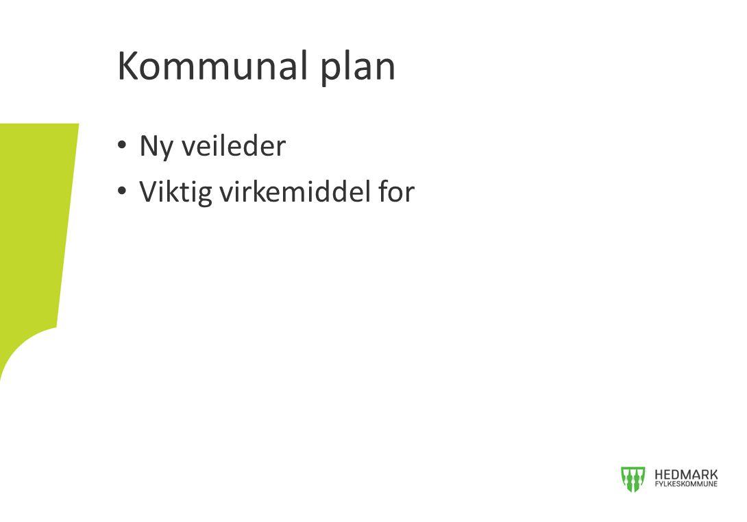 Kommunal plan Ny veileder Viktig virkemiddel for