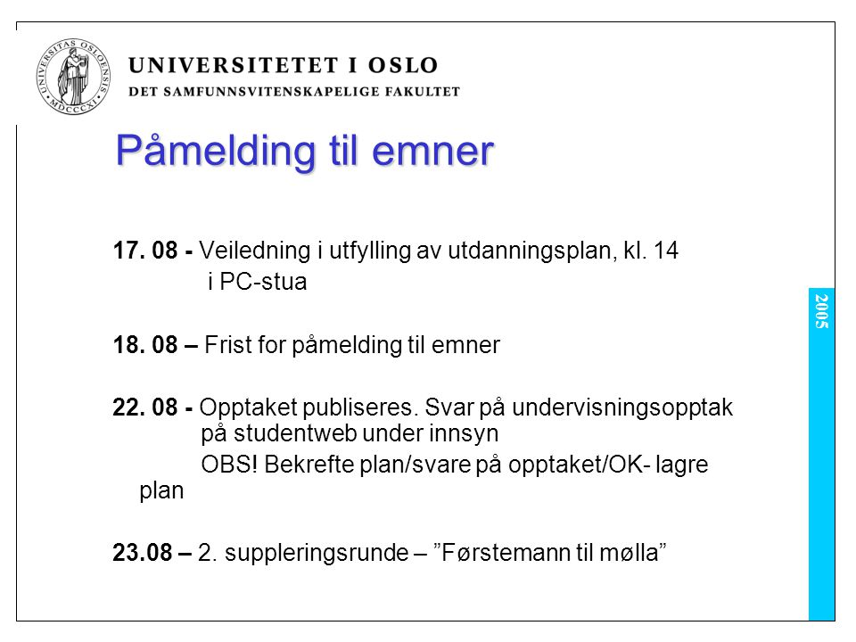 Påmelding til emner 17. 08 - Veiledning i utfylling av utdanningsplan, kl. 14. i PC-stua. 18. 08 – Frist for påmelding til emner.