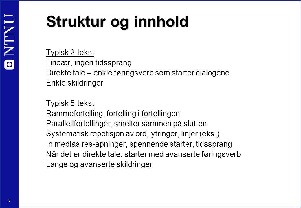 Struktur og innhold Typisk 2-tekst Lineær, ingen tidssprang