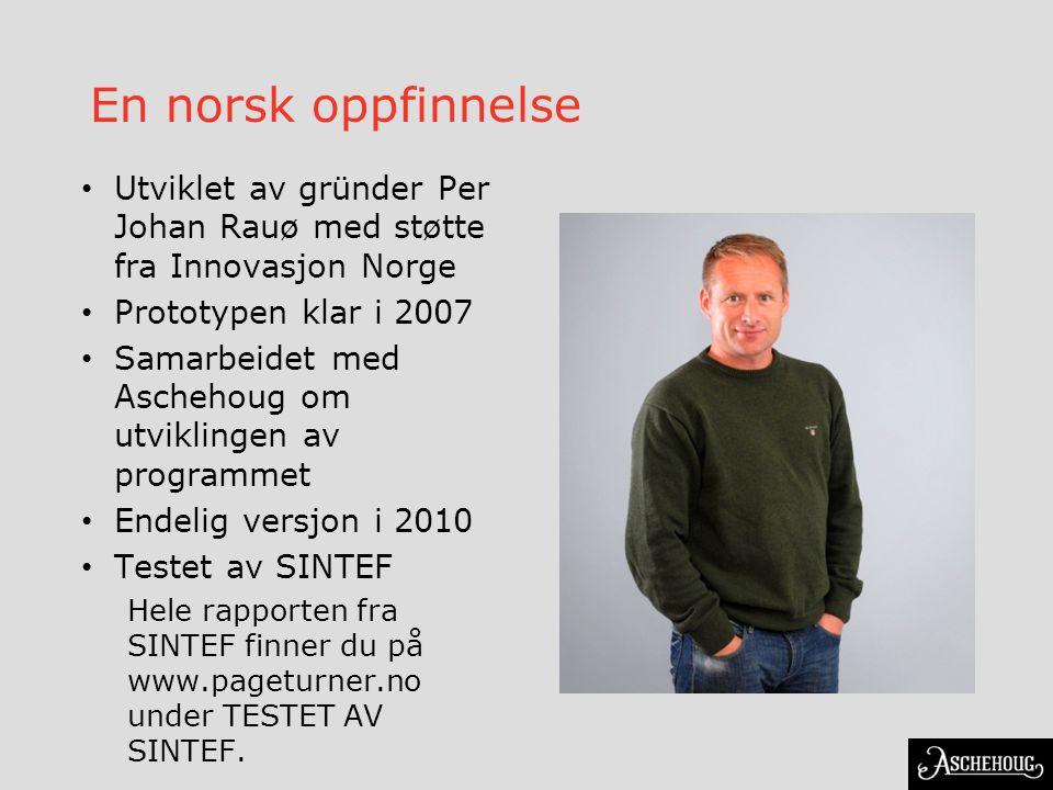 En norsk oppfinnelse Utviklet av gründer Per Johan Rauø med støtte fra Innovasjon Norge. Prototypen klar i 2007.