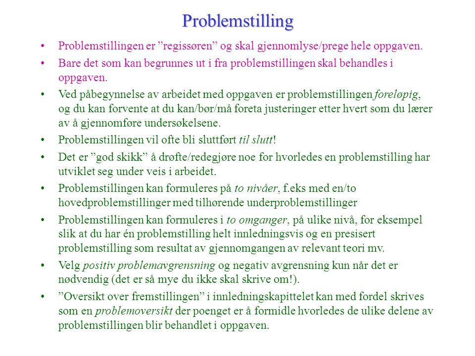 Problemstilling Problemstillingen er regissøren og skal gjennomlyse/prege hele oppgaven.