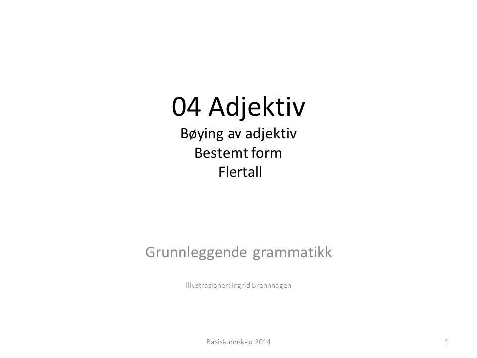 04 Adjektiv Bøying av adjektiv Bestemt form Flertall