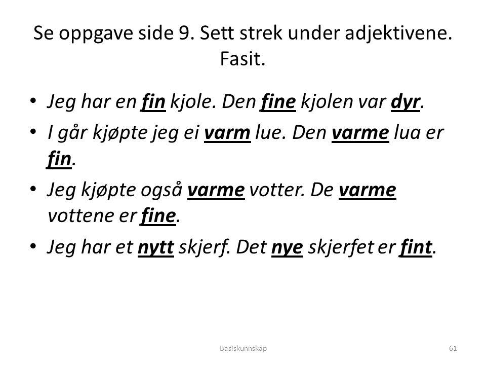 Se oppgave side 9. Sett strek under adjektivene. Fasit.