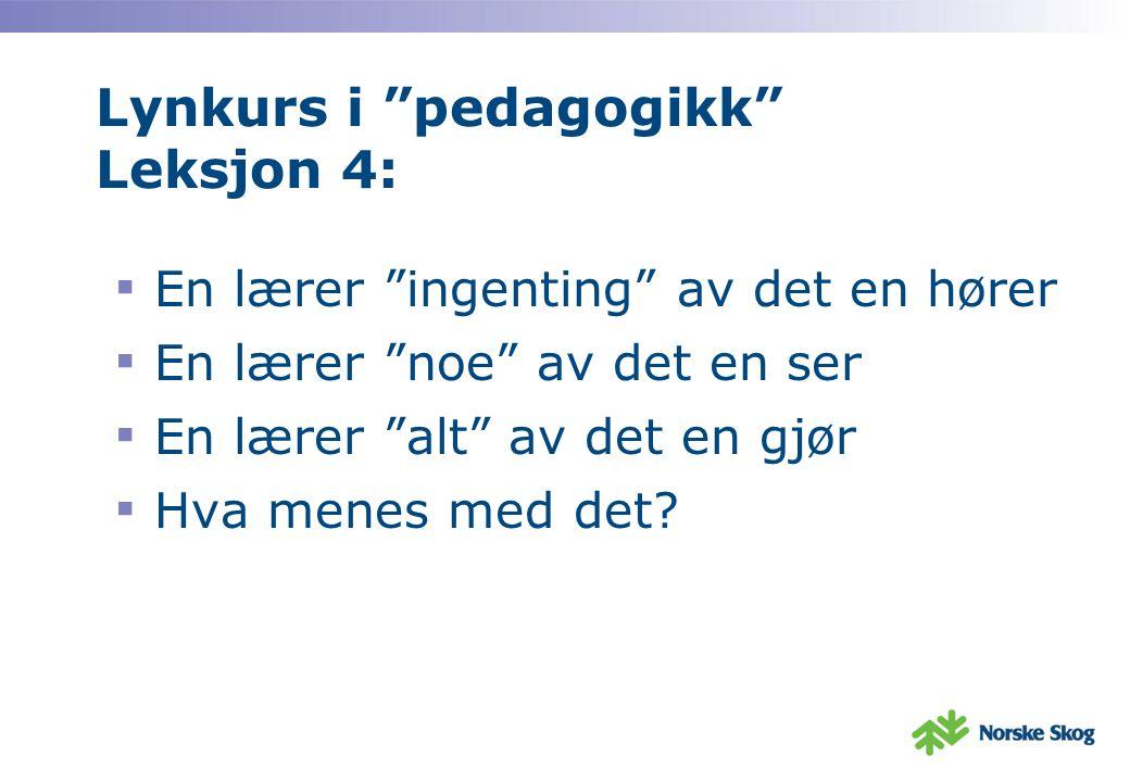 Lynkurs i pedagogikk Leksjon 4: