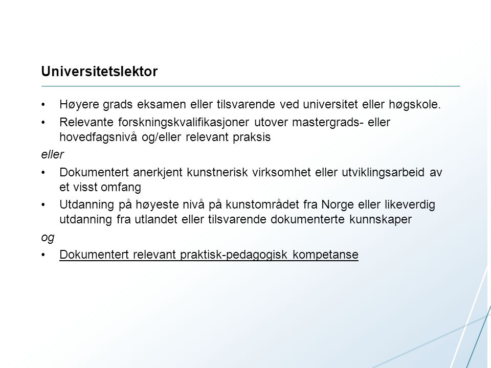 Universitetslektor Høyere grads eksamen eller tilsvarende ved universitet eller høgskole.