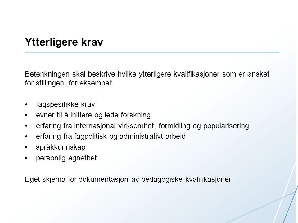 Ytterligere krav Betenkningen skal beskrive hvilke ytterligere kvalifikasjoner som er ønsket for stillingen, for eksempel:
