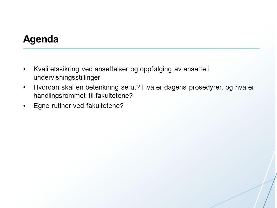 Agenda Kvalitetssikring ved ansettelser og oppfølging av ansatte i undervisningsstillinger.