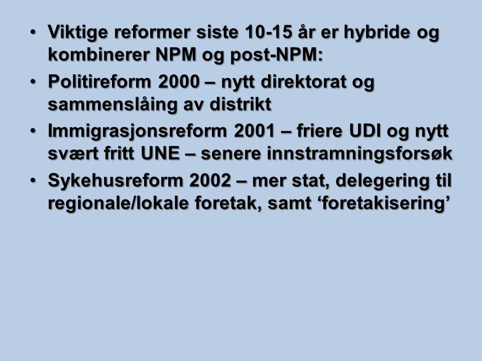 Viktige reformer siste 10-15 år er hybride og kombinerer NPM og post-NPM: