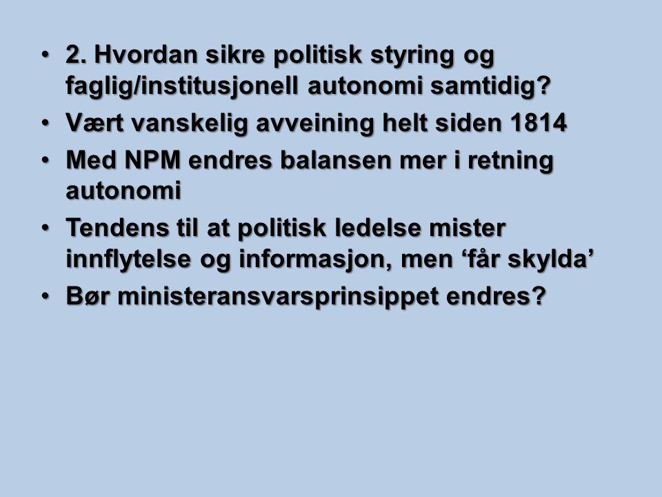2. Hvordan sikre politisk styring og faglig/institusjonell autonomi samtidig