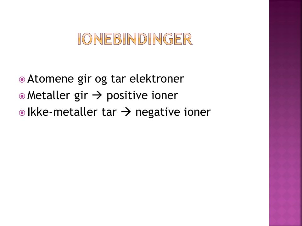 Ionebindinger Atomene gir og tar elektroner