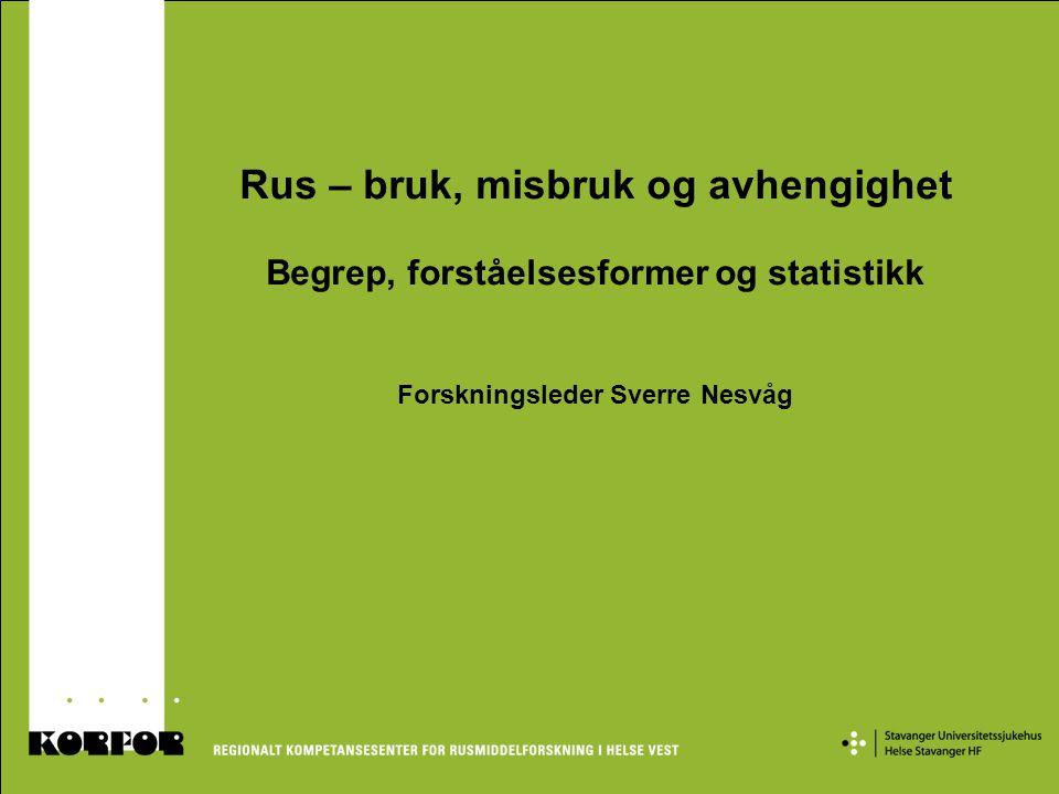 Rus – bruk, misbruk og avhengighet Begrep, forståelsesformer og statistikk Forskningsleder Sverre Nesvåg
