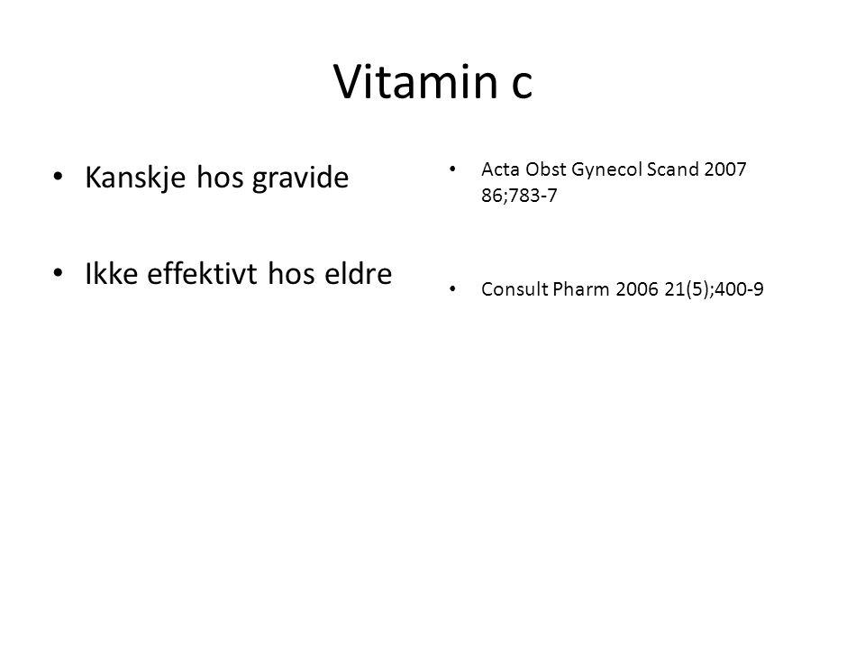 Vitamin c Kanskje hos gravide Ikke effektivt hos eldre
