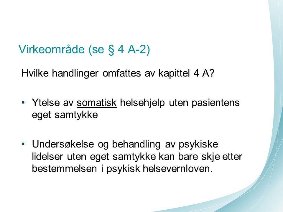 Virkeområde (se § 4 A-2) Hvilke handlinger omfattes av kapittel 4 A