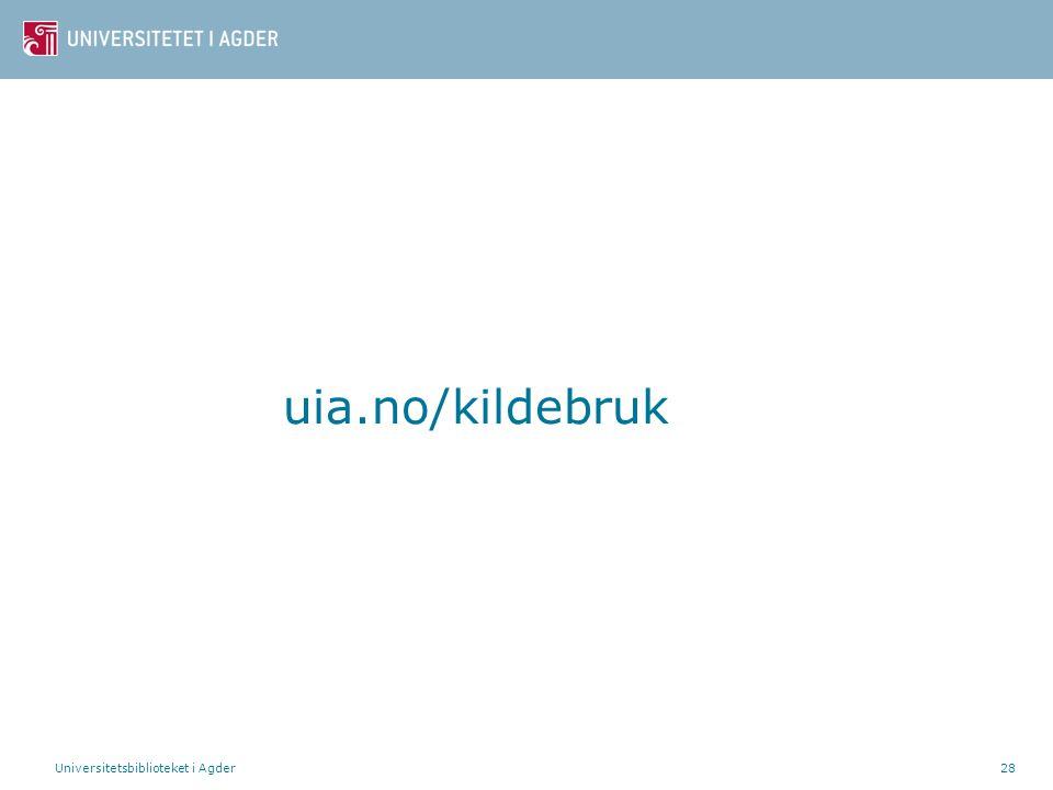 uia.no/kildebruk Universitetsbiblioteket i Agder
