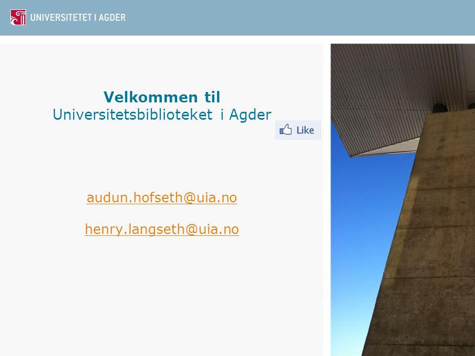 Velkommen til Universitetsbiblioteket i Agder. audun. hofseth@uia