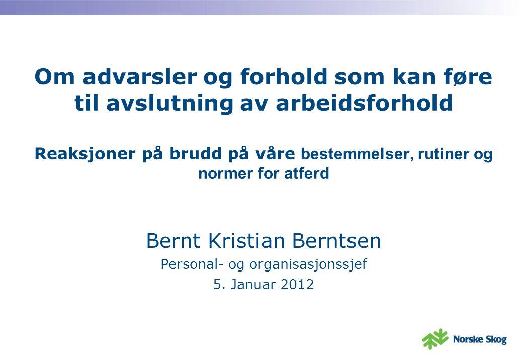 Bernt Kristian Berntsen Personal- og organisasjonssjef 5. Januar 2012