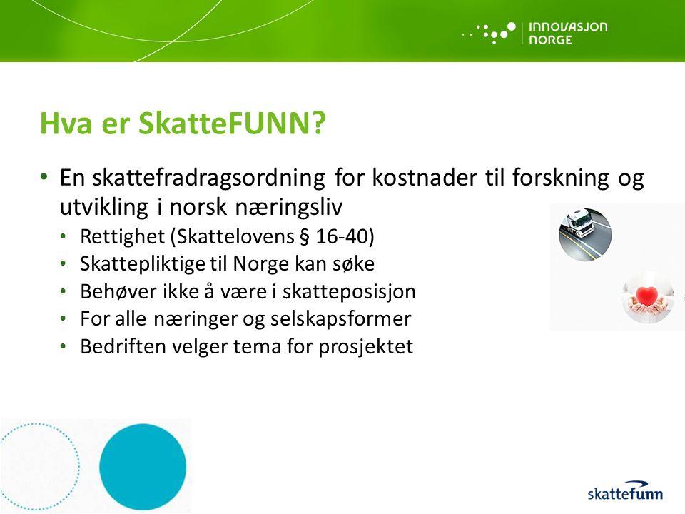 Hva er SkatteFUNN En skattefradragsordning for kostnader til forskning og utvikling i norsk næringsliv.