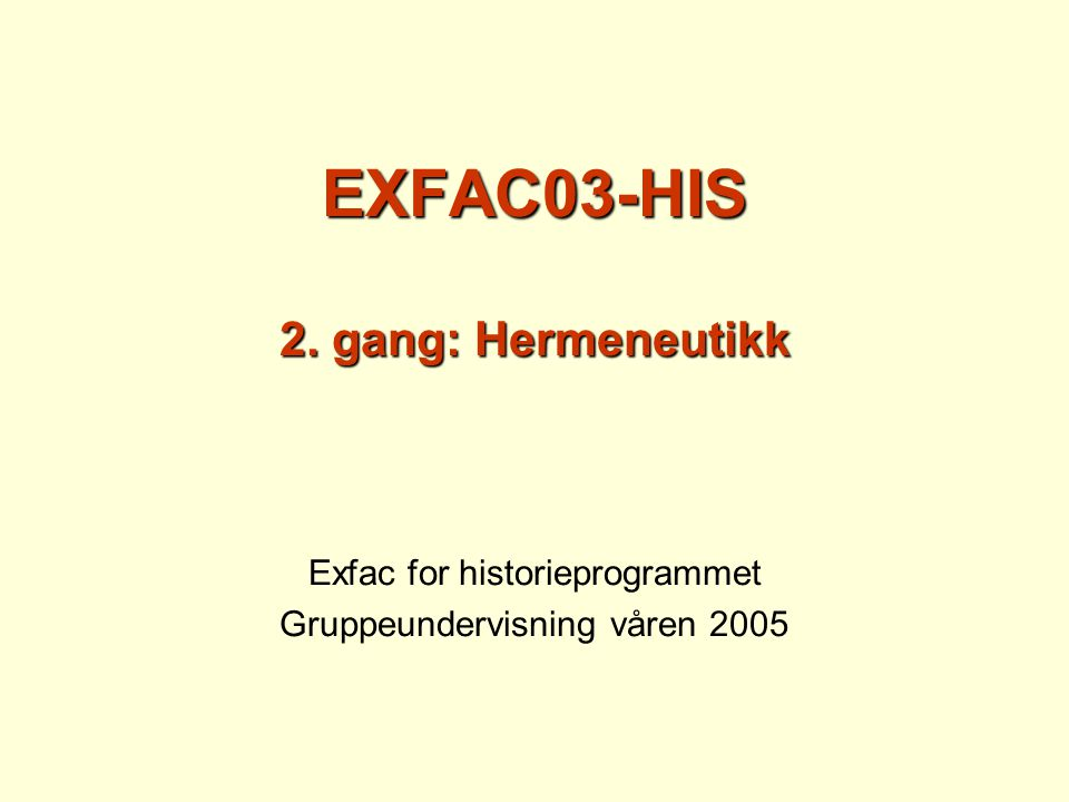EXFAC03-HIS 2. gang: Hermeneutikk