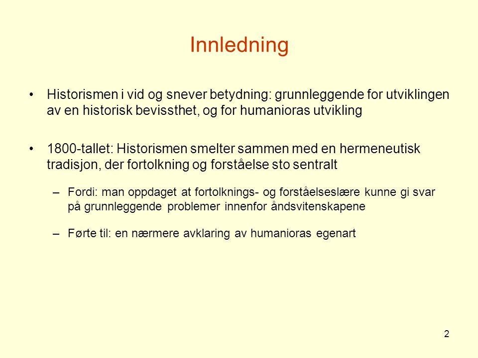 Innledning Historismen i vid og snever betydning: grunnleggende for utviklingen av en historisk bevissthet, og for humanioras utvikling.