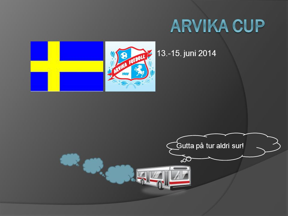 Arvika Cup 13.-15. juni 2014 Gutta på tur aldri sur!