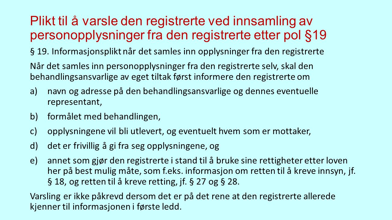 Plikt til å varsle den registrerte ved innsamling av personopplysninger fra den registrerte etter pol §19