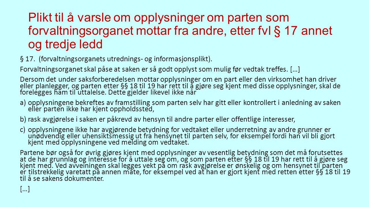 Plikt til å varsle om opplysninger om parten som forvaltningsorganet mottar fra andre, etter fvl § 17 annet og tredje ledd