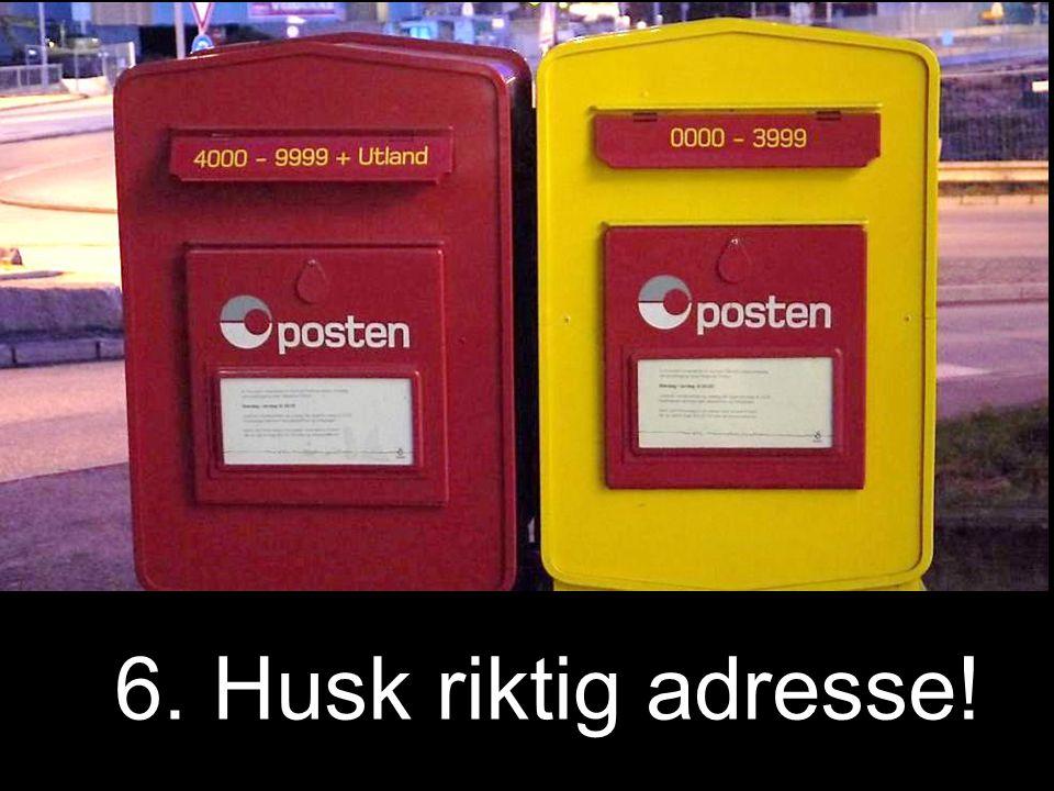 6. Husk riktig adresse!