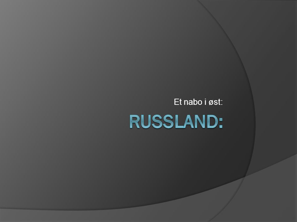 Et nabo i øst: Russland: