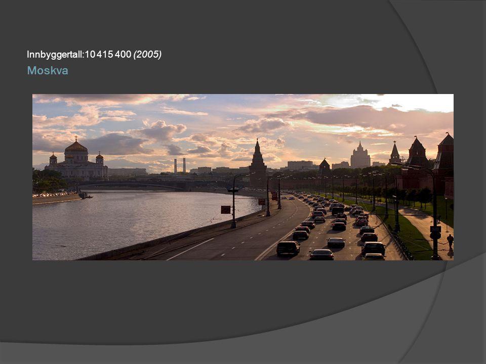 Innbyggertall:10 415 400 (2005) Moskva