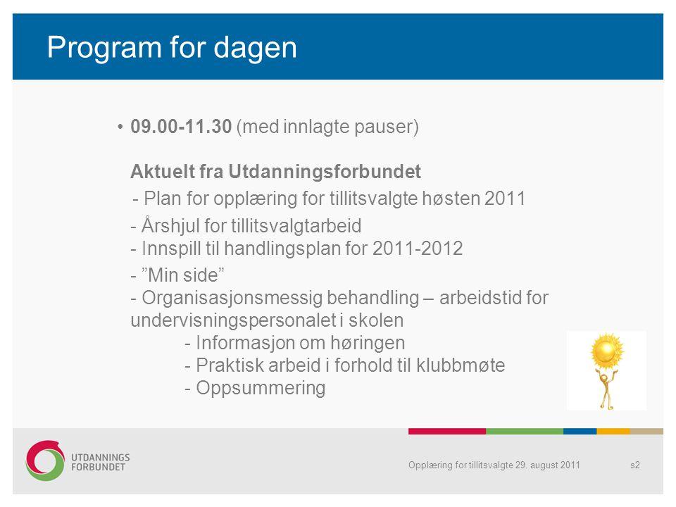 Program for dagen 09.00-11.30 (med innlagte pauser) Aktuelt fra Utdanningsforbundet. - Plan for opplæring for tillitsvalgte høsten 2011.