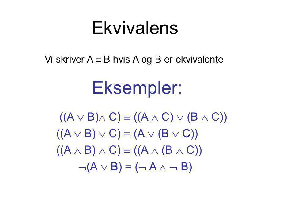 Ekvivalens Eksempler: ((A  B) C)  ((A  C)  (B  C))