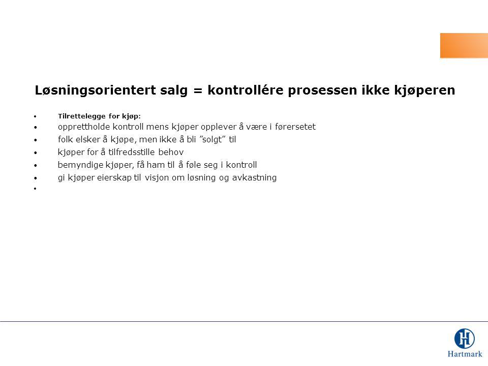 Løsningsorientert salg = kontrollére prosessen ikke kjøperen
