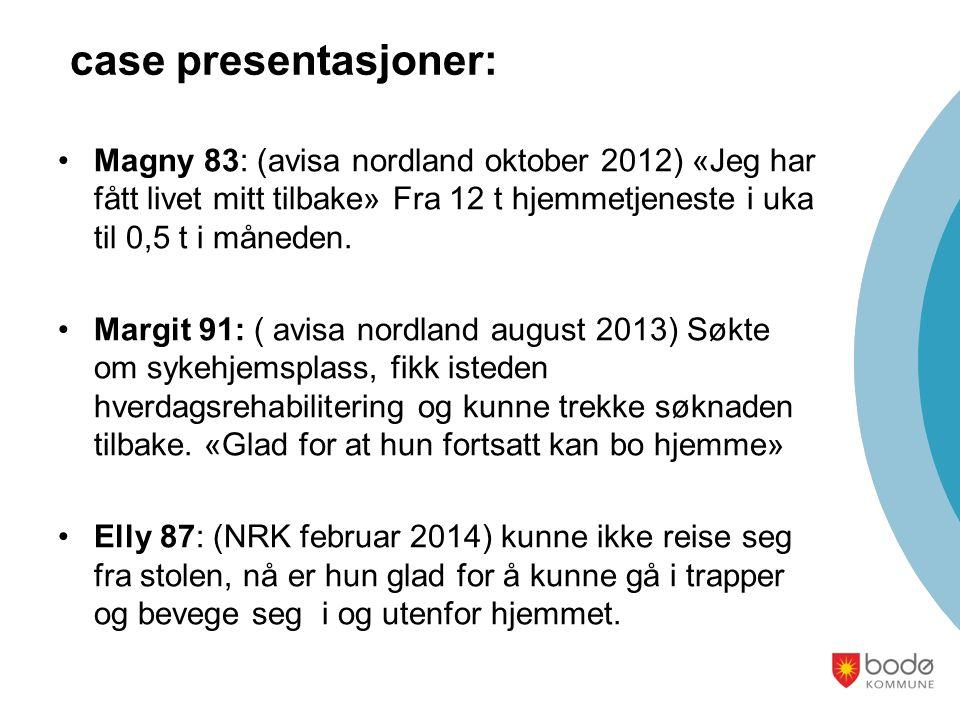 case presentasjoner: Magny 83: (avisa nordland oktober 2012) «Jeg har fått livet mitt tilbake» Fra 12 t hjemmetjeneste i uka til 0,5 t i måneden.