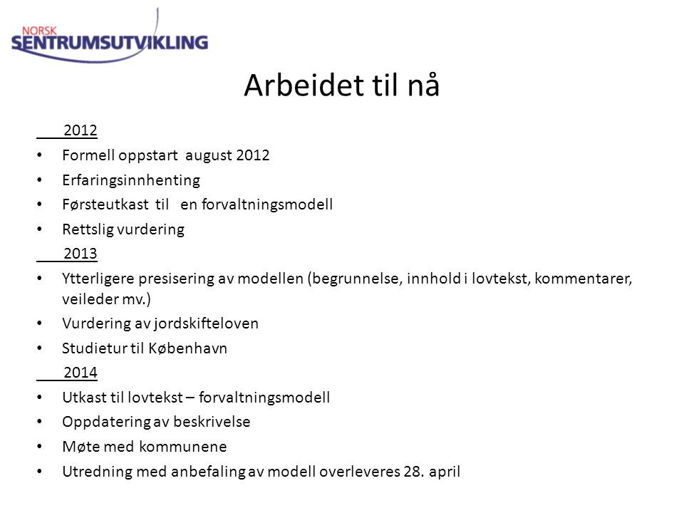 Arbeidet til nå 2012 Formell oppstart august 2012 Erfaringsinnhenting