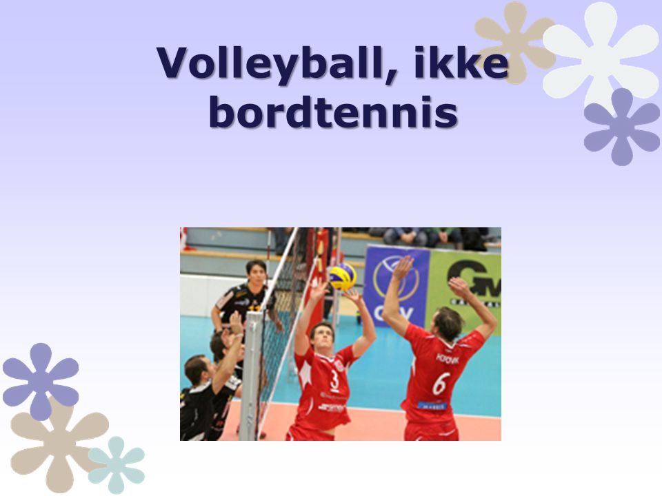 Volleyball, ikke bordtennis