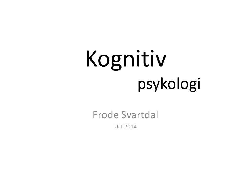Kognitiv psykologi Frode Svartdal UiT 2014