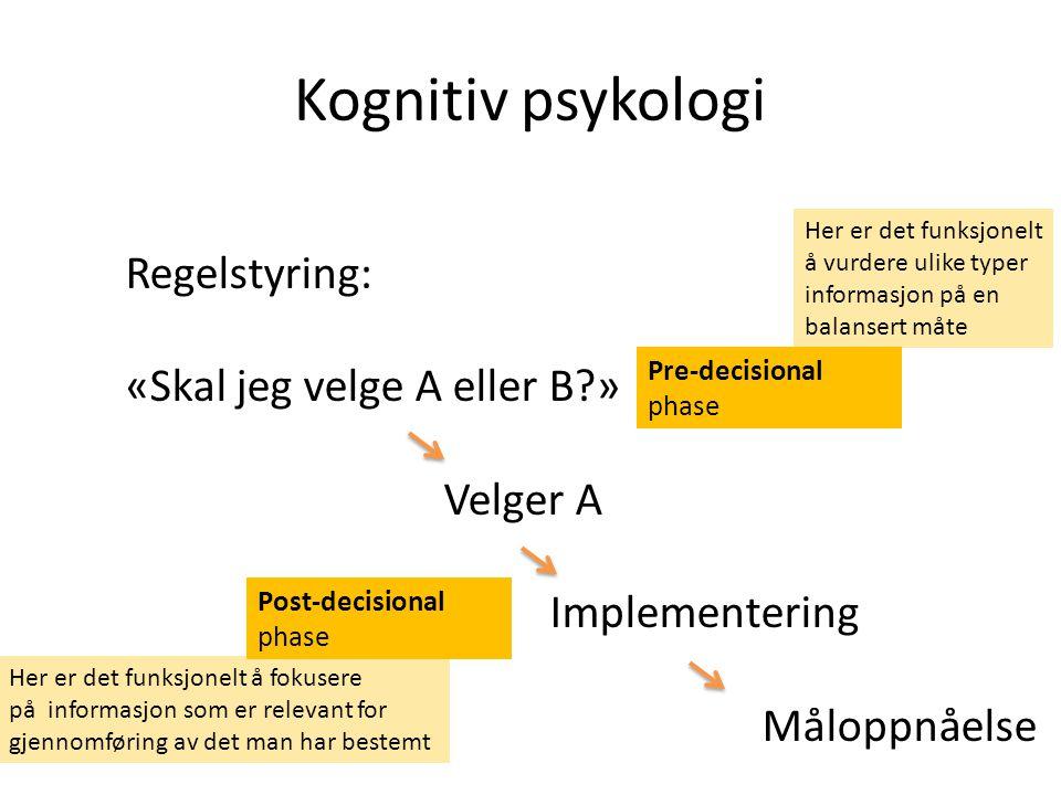 Kognitiv psykologi Regelstyring: «Skal jeg velge A eller B » Velger A