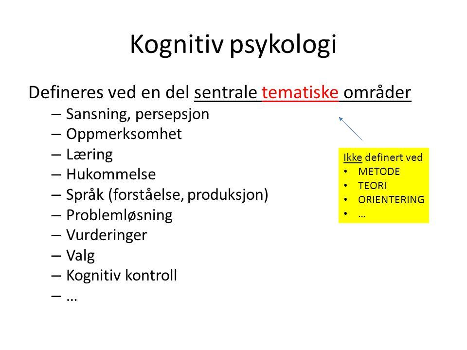 Kognitiv psykologi Defineres ved en del sentrale tematiske områder