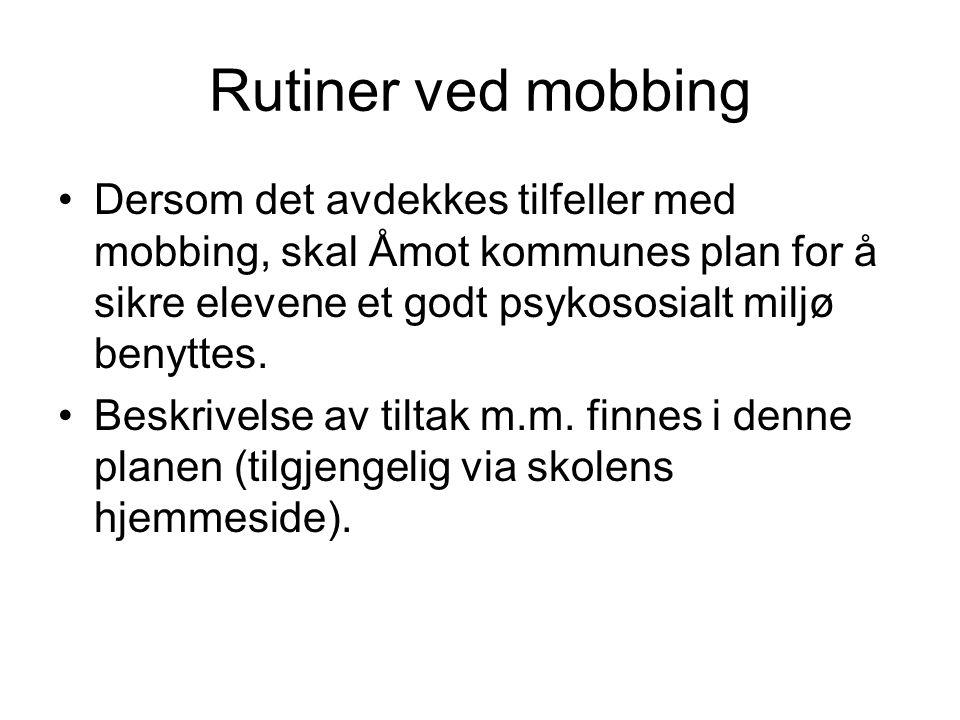 Rutiner ved mobbing Dersom det avdekkes tilfeller med mobbing, skal Åmot kommunes plan for å sikre elevene et godt psykososialt miljø benyttes.
