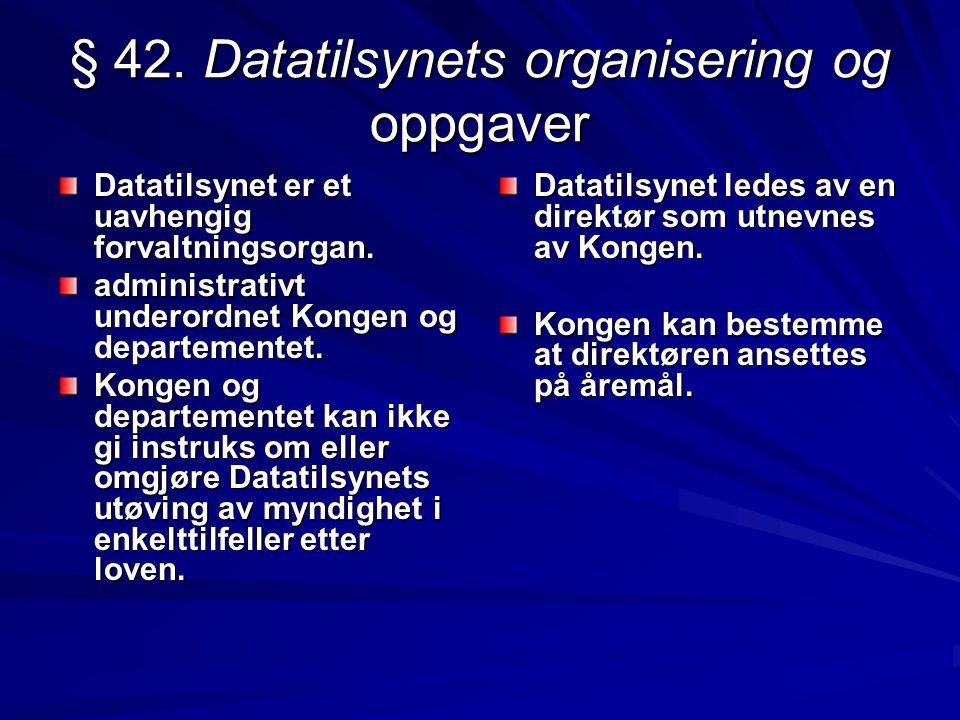 § 42. Datatilsynets organisering og oppgaver