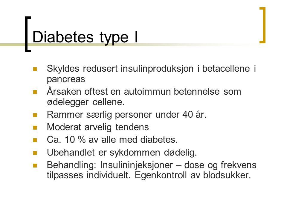 Diabetes type I Skyldes redusert insulinproduksjon i betacellene i pancreas. Årsaken oftest en autoimmun betennelse som ødelegger cellene.