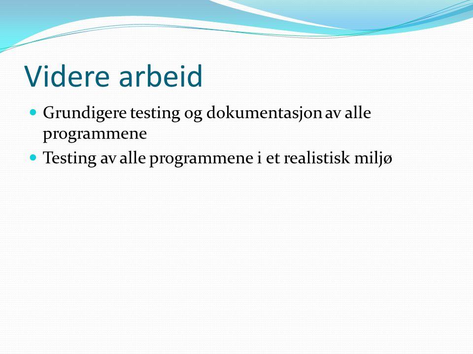 Videre arbeid Grundigere testing og dokumentasjon av alle programmene