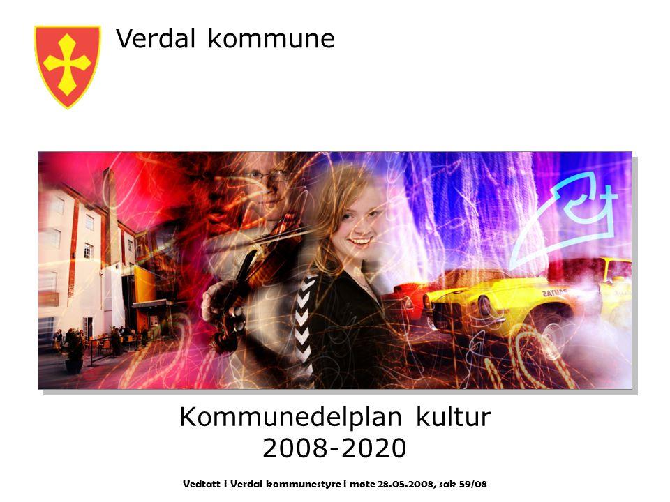 Verdal kommune Kommunedelplan kultur 2008-2020 Vedtatt i Verdal kommunestyre i møte 28.05.2008, sak 59/08.