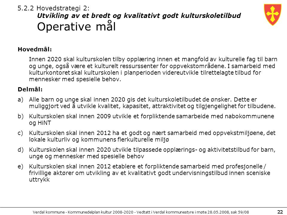 5.2.2 Hovedstrategi 2: Utvikling av et bredt og kvalitativt godt kulturskoletilbud Operative mål